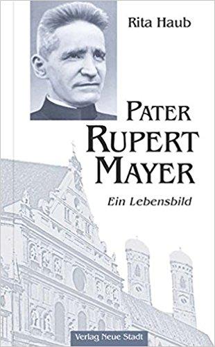 Pater Rupert Mayer: Ein Lebensbild