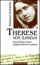 Therese von Lisieux - Geschichte eines angefochtenen Lebens