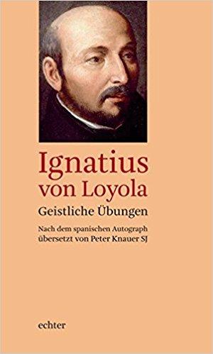 Ignatius von Loyola: Geistliche Übungen