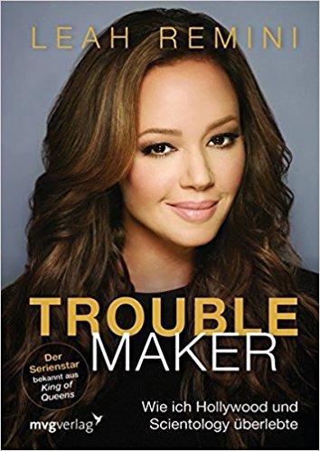 Troublemaker: Wie ich Hollywood und Scientology überlebte